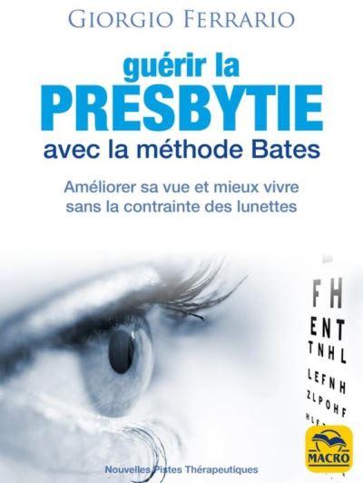 Guérir la presbytie avec la méthode Bates - Améliorer sa vue et mieux vivre sans la contrainte des lunettes - 9788893197076 - 9,99 €