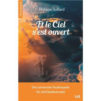 Et le ciel s'est ouvert Témoignage d'une conversion foudroyant - broché -  Philippe Guillard - Achat Livre | fnacFnac Livre : bien plus que des millions de livres