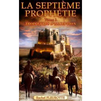 La Septième Prophétie - Tome 1 - Trois êtres d'exception