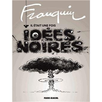 Idees Noires Edition Speciale Il Etait Une Fois Les Idees Noires Andre Franquin Relie Achat Livre Fnac