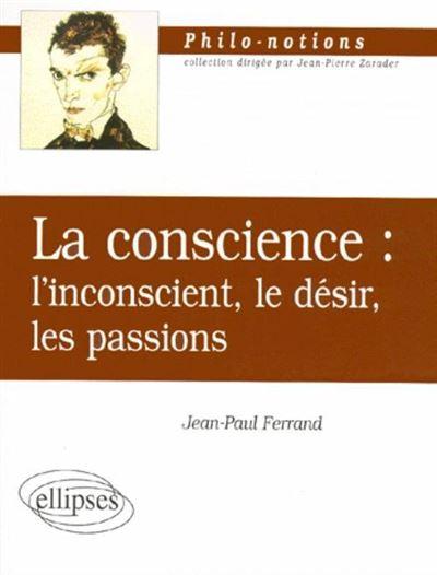 La conscience : l'inconscient, le désir, les passions