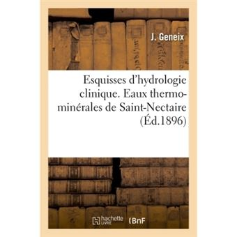Esquisses d'hydrologie clinique Eaux thermo-minérales de St-Nectaire, indications contre-indications