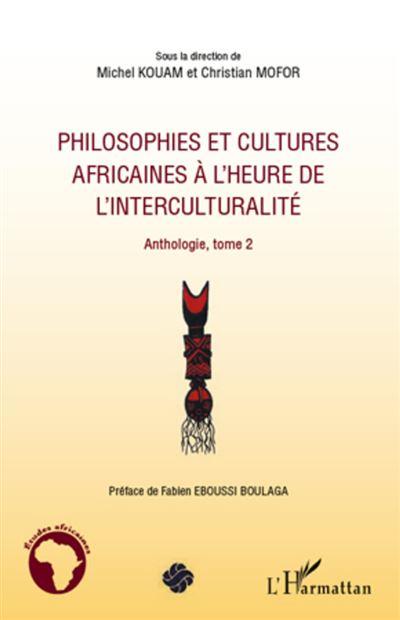 Philosophies et cultures africaines à l'heure de l'interculturalité : anthologie