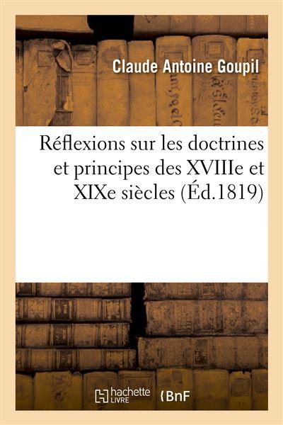 Réflexions sur les doctrines et principes des XVIIIe et XIXe siècles