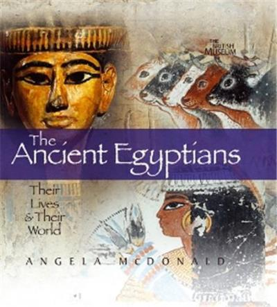 the ancient egyptians their lives and their world /anglais