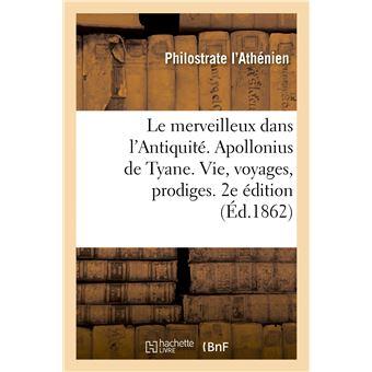 Le merveilleux dans l'Antiquité. Apollonius de Tyane, sa vie, ses voyages, ses prodiges. 2e édition