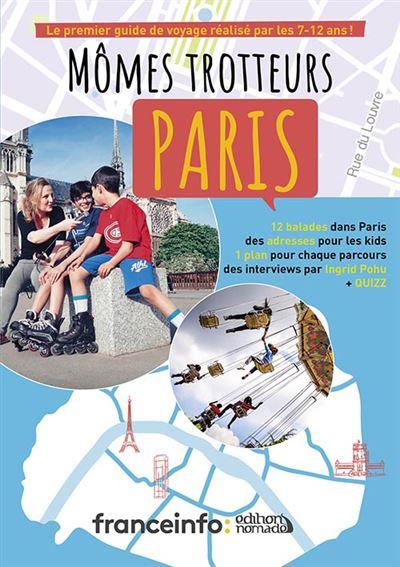 Paris : mômes trotteurs : le premier guide de voyage fait par les 7-12 ans ! |