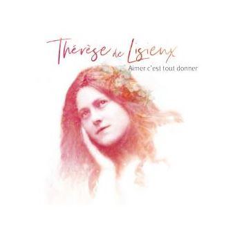 Aimer c'est tout donner d'après Thérèse de Lisieux