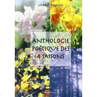 anthologie po tique des quatre saisons gilbert chanel achat livre achat prix fnac. Black Bedroom Furniture Sets. Home Design Ideas
