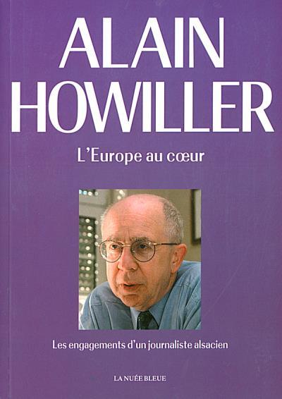 L'Europe au coeur Les engagements d'un journaliste alsacien - broché -  Alain Howiller - Achat Livre | fnac