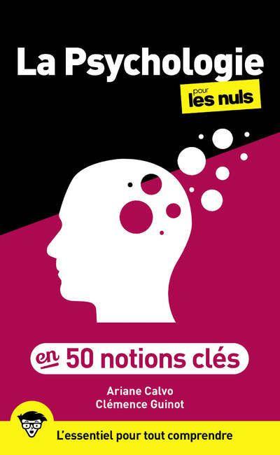Pour les Nuls -  : La psychologie Pour les Nuls en 50 notions clés - l'essentiel pour tout comprendre