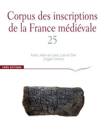 Corpus des inscriptions de la France Médiévale n°25. Indre, Indre-et-Loire, Loire-et-Cher (région ce