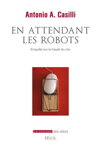 En attendant les robots - Enquête sur le travail du clic - 9782021401899 - 16,99 €