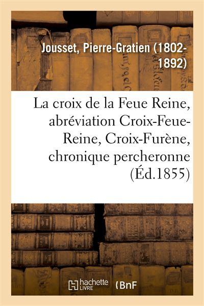 La croix de la Feue Reine, par abréviation Croix-Feue-Reine, Croix-Furène, chronique percheronne