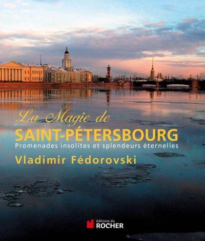 La magie de Saint-Pétersbourg - Promenades insolites et splendeurs éternelles - 9782268000343 - 17,99 €