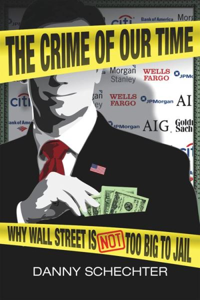 The Crime of Our Time: Why Wall Street Is Not Too Big to Jail