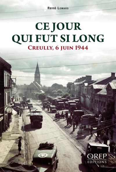 Ce jour qui fut si long : Creully, 6 juin 1944