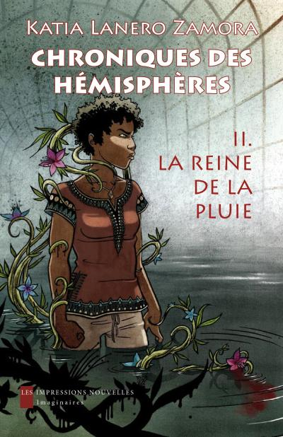 Chroniques des hémisphères - Tome 2 : Chroniques des hemispheres 2 - la reine de la pluie