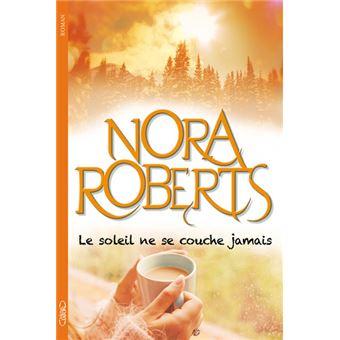 Le soleil ne se couche jamais broch nora roberts achat livre ou ebook fnac - Le soleil se couche a l ouest ...