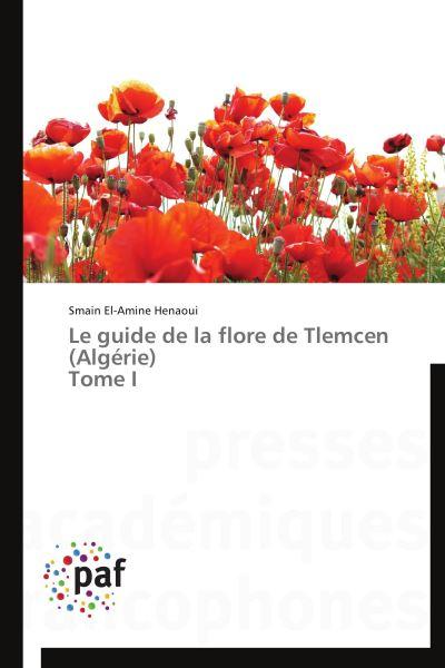 Le guide de la flore de tlemcen (algérie) tome i