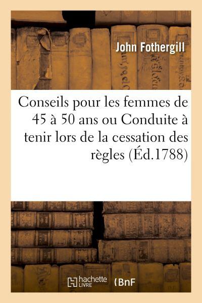 Conseils pour les femmes de 45 à 50 ans ou Conduite à tenir lors de la cessation des règles