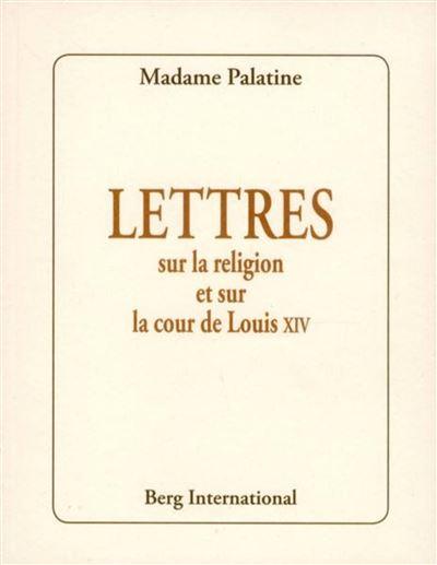 Lettres sur la religion et la cour de Louis XIV