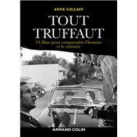 Tout Truffaut - 23 films pour comprendre l'homme et le cinéaste