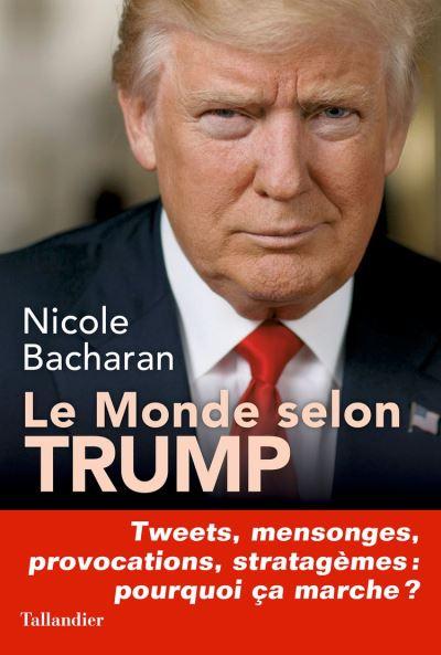 Le monde selon Trump - Tweets, mensonges, provocations, stratagèmes - Pourquoi ça marche ? - 9791021032972 - 14,99 €