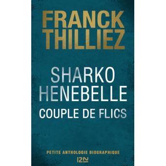 Sharko / Henebelle, Couple de flics : Petite anthologie biographique - Franck THILLIEZ