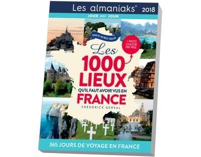 CALENDRIER - Almaniak Les 1000 lieux qu'il faut avoir vus en France 2018