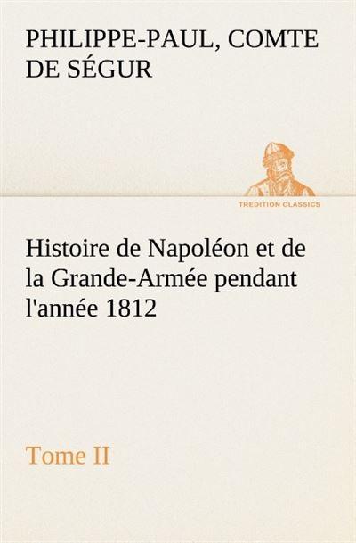 Histoire de napoleon et de la grande armee pendant l annee 1812 tome ii