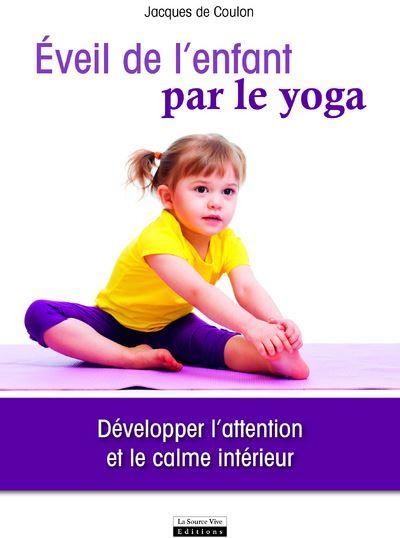 Eveil de l'enfant par le yoga. Développer l'attention et le calme intérieur