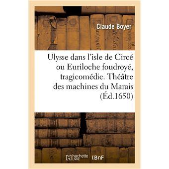 Ulysse dans l'isle de Circé ou Euriloche foudroyé, tragicomédie. Théâtre des machines du Marais