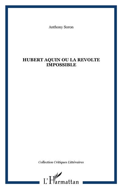 Hubert Aquin ou la révolution impossible