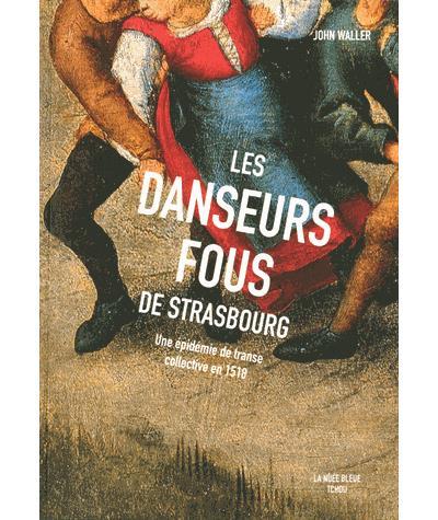 Les Danseurs fous de Strasbourg - Une épidémie de transe collective en 1518