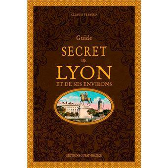 Guide secret de lyon et de ses environs