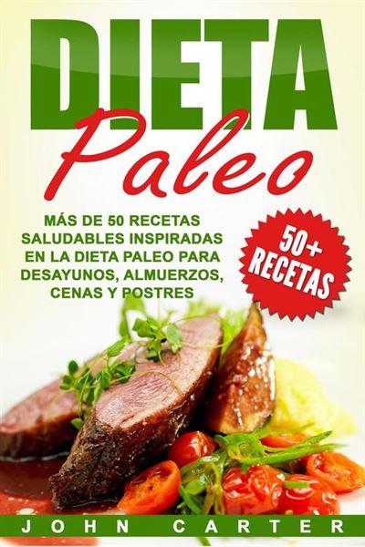 Dieta Paleo Más De 50 Recetas Saludables Inspiradas En La Dieta Paleo Para Desayunos Almuerzos Cenas Y Postres Libro En Españolpaleo Diet Book