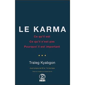 Le Karma - Ce qu'il est - Ce qu'il n'est pas - Pourquoi il est important Ce qu'il est, ce qu'il