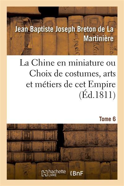 La Chine en miniature ou Choix de costumes, arts et métiers de cet Empire