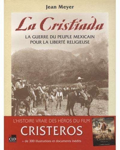La cristiada la guerre du peuple mexicain pour la liberté religieuse