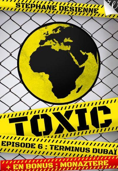 Toxic Tome 6 - Terminus Dubaï - De Desienne Stéphane