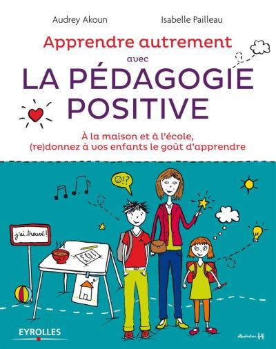 Apprendre autrement avec la pédagogie positive - A la maison et à l'école, (re)donnez à vos enfants le goût d'apprendre - 9782212192537 - 12,99 €