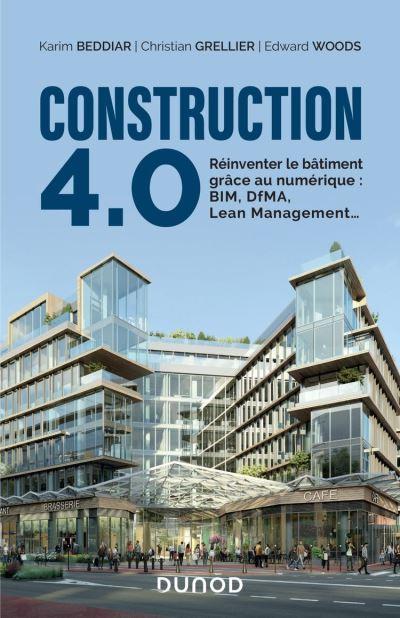 Construction 4.0 - Reinventer le bâtiment grâce au numérique : BIM, DfMA, Lean Management... - 9782100803453 - 22,99 €