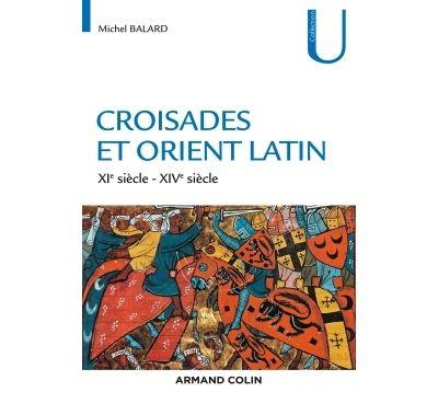 Croisades et Orient Latin - 3e éd. - XIe-XIVe siècle