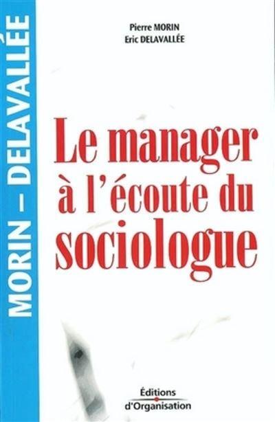 Le manager a l'ecoute du sociologue nouvelle presentation 2eme ed 2004