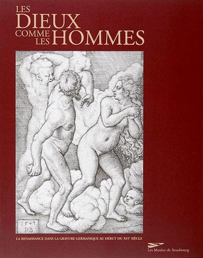 Les Dieux comme les hommes. La renaissance ds la gravure germanique début 16è siècle