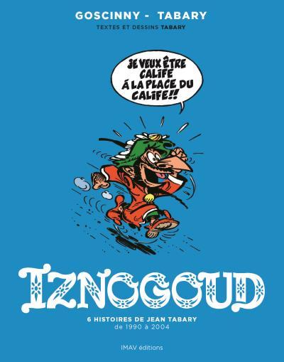 Les aventures du grand vizir Iznogoud - L'intégrale, 6 histoires de Jean Tabary de 1990 à 2004 : Iznogoud