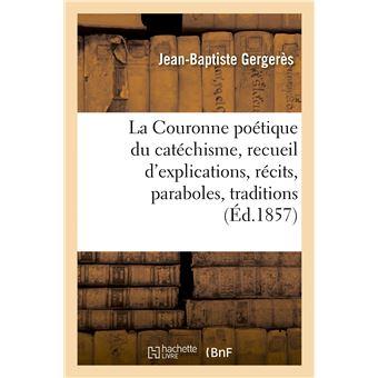 La Couronne poétique du catéchisme, recueil d'explications, récits, paraboles, traditions
