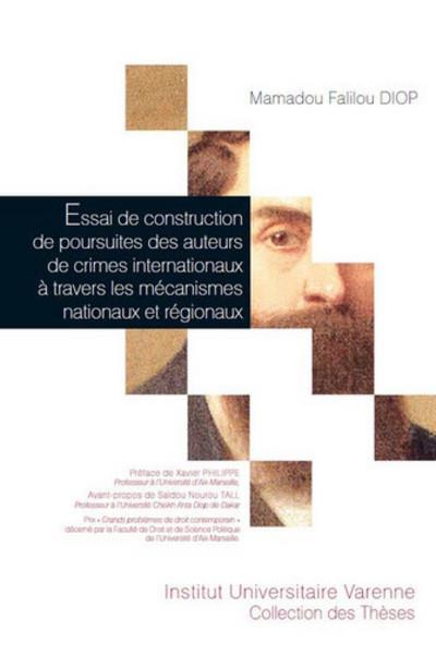 Essai de construction de poursuites des auteurs de crimes internationaux à trave