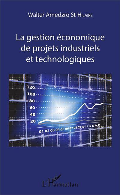 La gestion économique de projets industriels et technologiques - L´harmattan